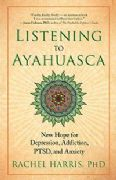 Listening to Ayahuasca - Rachel Harris